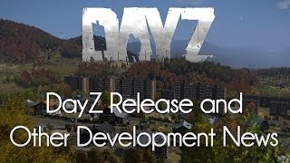 DayZ — Standalone Release Imminent Speculation and Development News!