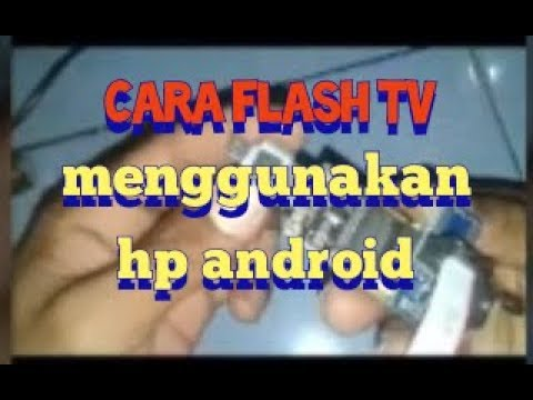 cara-flash-ic-memory-tv-led/lcd-menggunakan-hp-android!!!