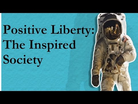 Positive Liberty: The Inspired Society