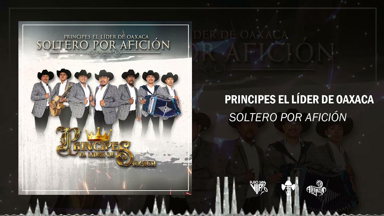 Príncipes El Líder de Oaxaca - Soltero Por Afición (2021)