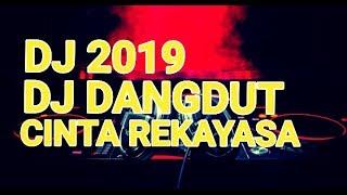DJ DANGDUT CINTA REKAYASA || LAGU DJ DANGDUT REMIX TERBARU 2019