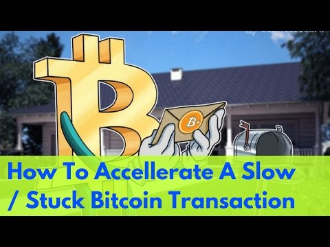 How To Accelerate & Confirm A Slow / Stuck Bitcoin Transaction