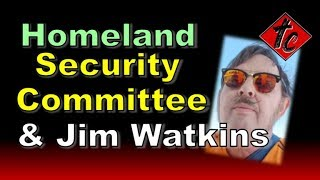 Truthification Chronicles Homeland Security Committee & Jim Watkins!!!