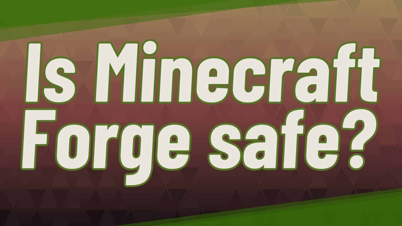 Quick Answer: Is Minecraft Forge Safe? - Ceramics