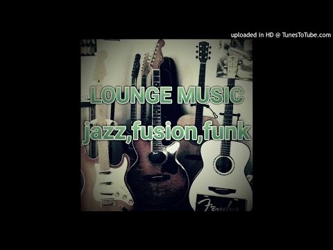 LOUNGE MUSIC jazz,fusion,funk