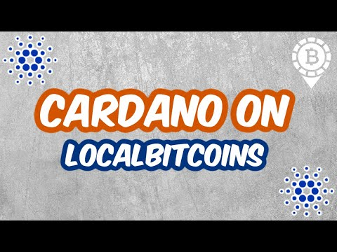 What Is Cardano (ADA) and How To Trade It Against Bitcoin on LocalBitcoins? Vlad Explains…