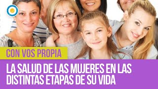 La salud de las mujeres en las distintas etapas de su vida | #ConVosPropia