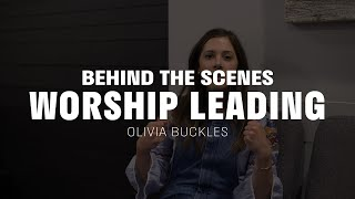 Behind the Scenes | Worship Leading | Olivia Buckles
