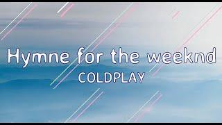 Coldplay - Hymn for the Weeknd ft. Beyoncé (Lyrics)