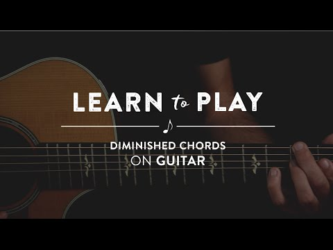 Learn To Play: Diminished Chords on Guitar