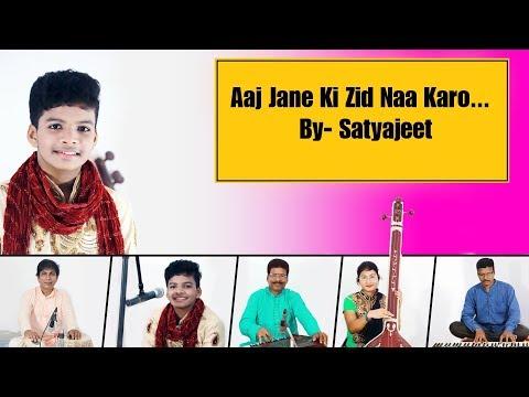 Aaj Jane Ki Zid Na Karo / Satyajeet