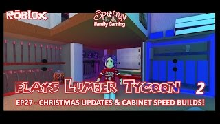 SFG - Roblox - Lumber Tycoon 2 - EP27 - Christmas Updates and Cabinet Speed Builds!
