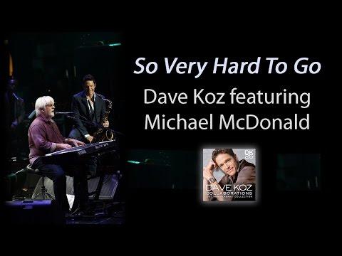 Dave Koz: So Very Hard To Go feat. Michael McDonald