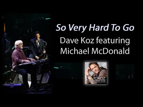 Dave Koz: So Very Hard To Go feat. Michael McDonald