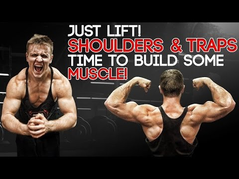 Just Lift! Shoulders & Traps- Time To Build Some MUSCLE!