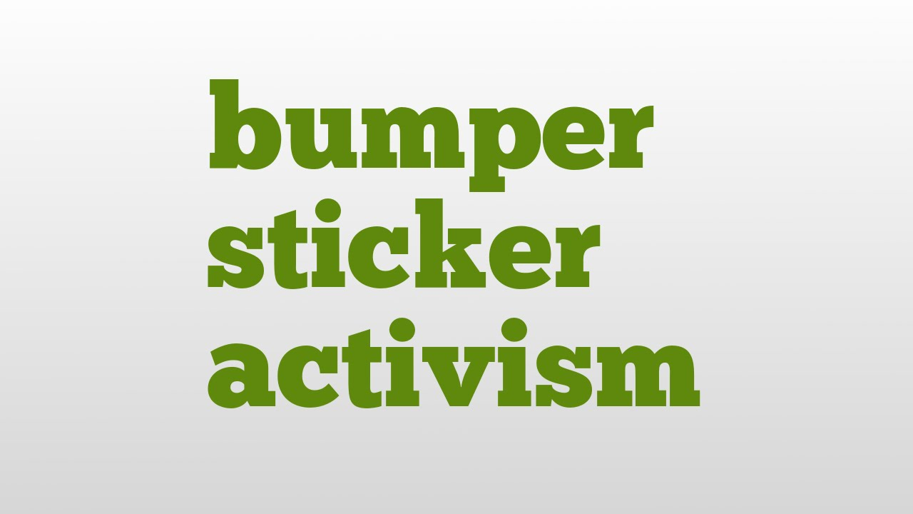 bumper sticker activism meaning and pronunciation