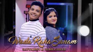 Wada Raha Sanam (Reprise Version) Satyajeet Jena ft. Subhashree Jena | 90s Songs