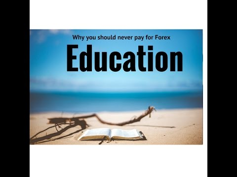 Why you should NEVER pay for Forex education!