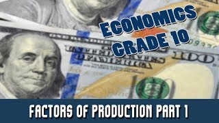 4.Economics Grade 10 |  Factors of Production (1)  | Introduction to Economics