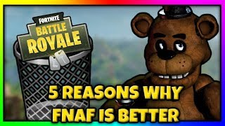 FIVE REASONS WHY FIVE NIGHTS AT FREDDY'S IS BETTER THAN FORTNITE BATTLE ROYALE