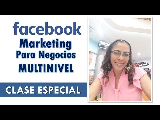 FACEBOOK MARKETING PARA NEGOCIOS MULTINIVEL - CLASE ESPECIAL