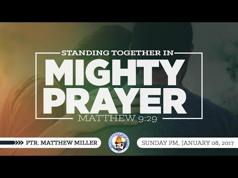 Standing Together in Mighty Prayer - Ptr. Matthew Miller
