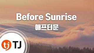 [TJ노래방] Before Sunrise - 애프터문 / TJ Karaoke