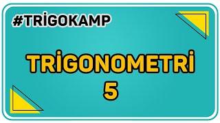 TRİGONOMETRİ 5    ŞENOL HOCA TRİGOKAMP