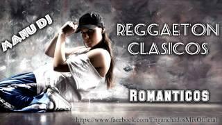REGGAETON CLASICO ROMANTICOS [ MIX ]!! -- MANU DJ --