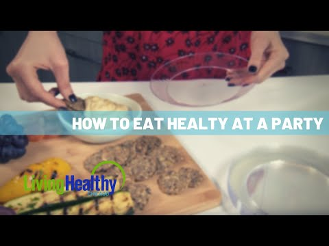 How to Eat Healthy at a Party | Healthy Eats | Living Healthy Chicago