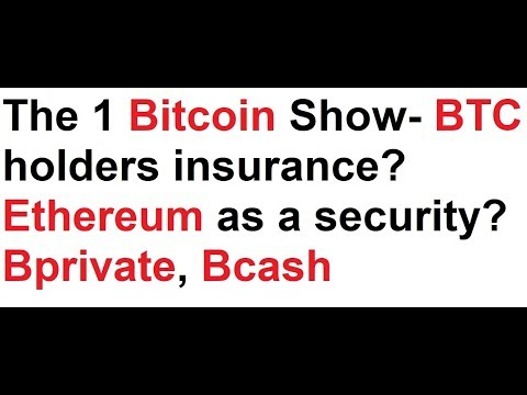 The 1 Bitcoin Show- BTC holders insurance? Ethereum as a security? Bprivate, Bcash