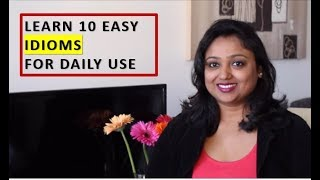 Learn 10 easy IDIOMS to be used daily