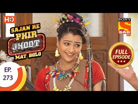 Sajan Re Phir Jhoot Mat Bolo – Ep 273 – Full Episode – 13th June, 2018