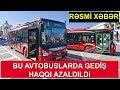 ŞAD XƏBƏR: Bu avtobuslarda gediş haqqı azaldıldı - RƏSMİ