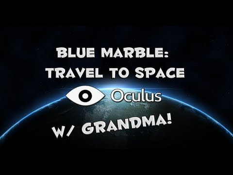 Oculus Rift - Blue Marble: A Journey Into Space w/Grandma!