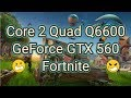 GeForce GTX 560 + Core 2 Quad Q6600 Fortnite 1080p