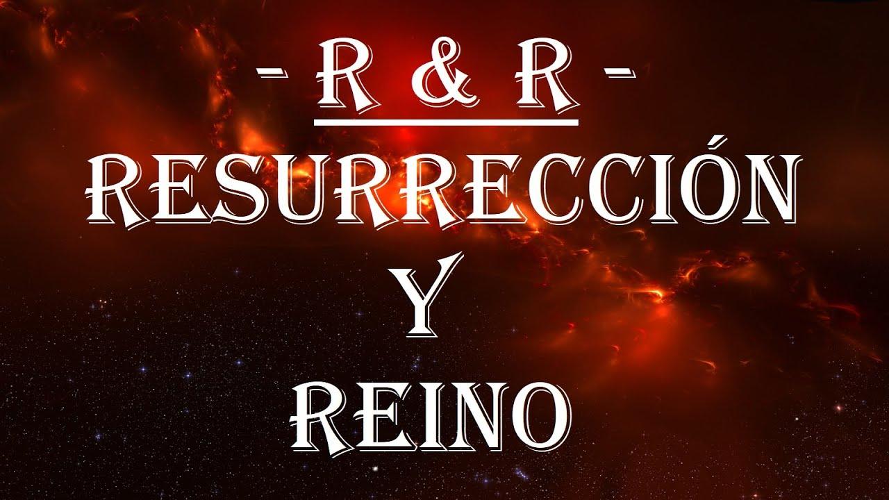 - R & R - ( RESURRECCIÓN Y REINO)