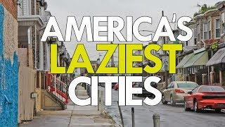 The 10 LAZIEST CITIES in AMERICA