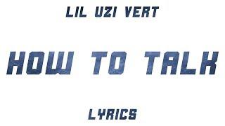 Lil Uzi Vert - How To Talk (Lyrics)