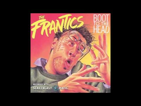 The Frantics - Ti Kwan Leep -- Boot To The Head