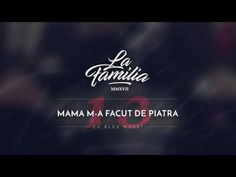 La Familia - Mama M-a Facut de Piatra (cu Alex Musat)