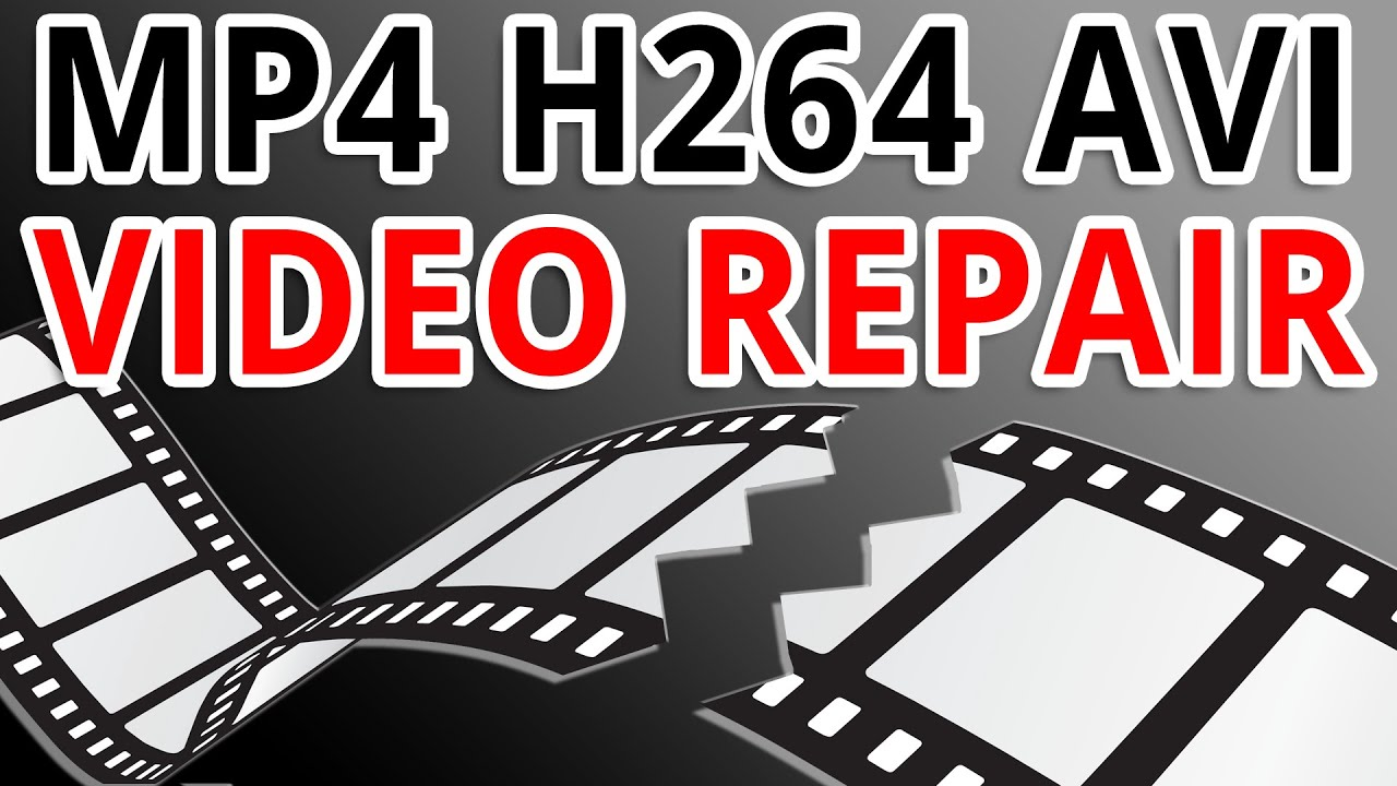 Video Repair Guide – Corrupted MP4 / AVI / H264 / H265 File