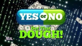 Yes or No – GET THAT DOUGH! - Part 1