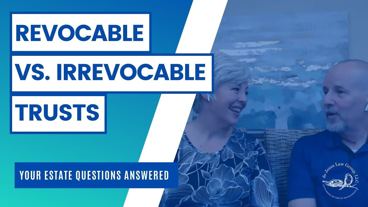 What's the difference between revocable vs. irrevocable trust?
