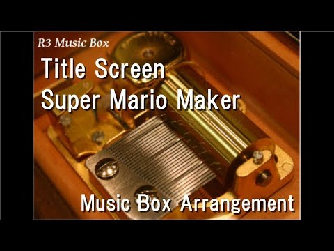Title Screen/Super Mario Maker [Music Box]