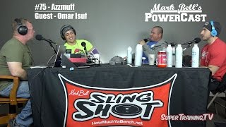 Mark Bell's PowerCast #75 - Azzmuff - Guest Omar Isuf | SuperTraining.TV