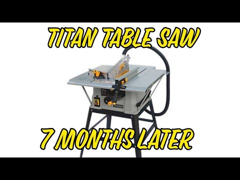 Titan Table Saw 7 Months On
