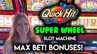 Quick Hit SUPER WHEEL!! Max Bet! BONUSES!