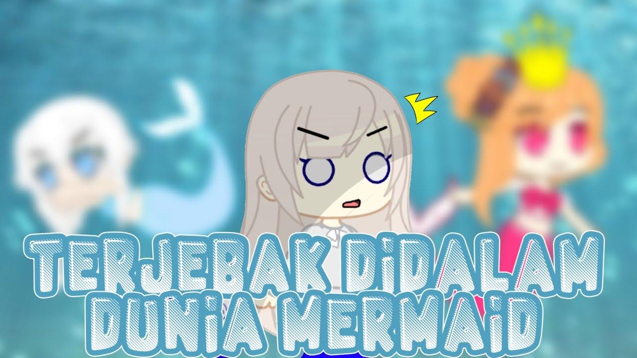 Terjebak Didalam Dunia Mermaid?! // Gacha Club // Gacha Club Indonesia // GCMM / GCMM Indonesia