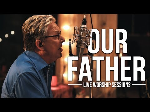 Don Moen  Our Father   Worship Sessions
